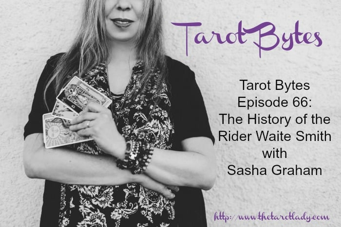 Tarot Bytes Episode 66: The History of the Rider Waite Smith Deck with Sasha Graham