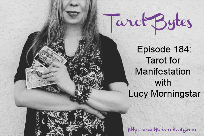 Tarot Bytes Episode 184: Tarot for Manifestation with Lucy Morningstar