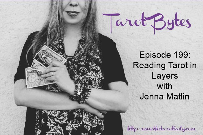 Tarot Bytes Episode 199: Reading Tarot In Layers with Jenna Matlin